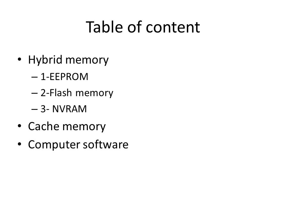 Table of content Hybrid memory – 1-EEPROM – 2-Flash memory – 3- NVRAM Cache memory Computer software