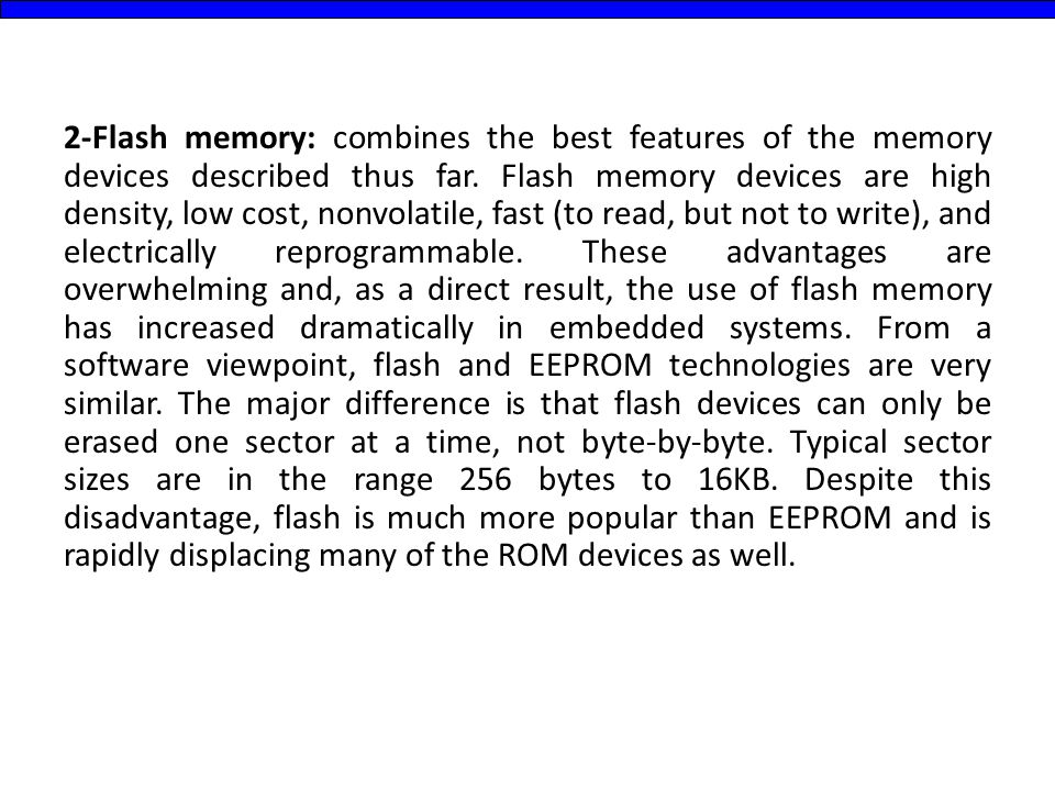 2-Flash memory: combines the best features of the memory devices described thus far.