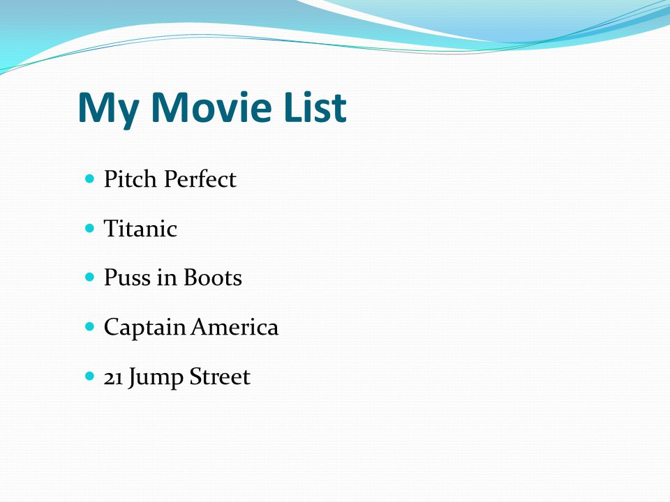 My Movie List Pitch Perfect Titanic Puss in Boots Captain America 21 Jump Street