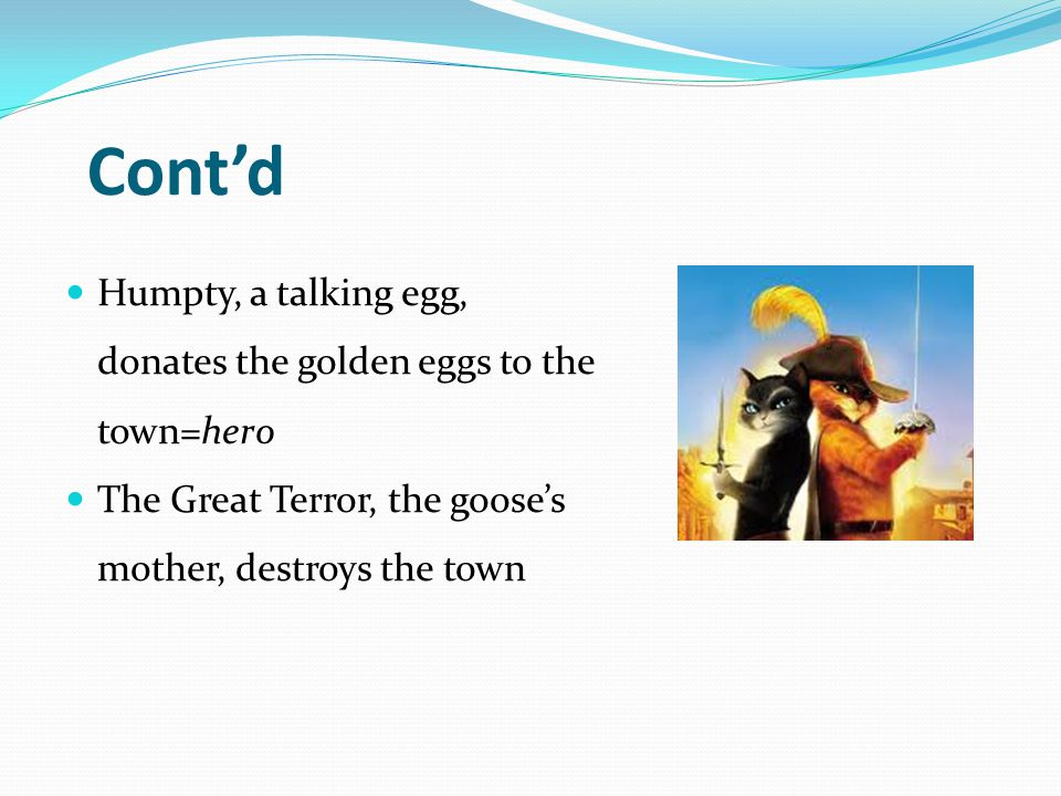Cont'd Humpty, a talking egg, donates the golden eggs to the town=hero The Great Terror, the goose's mother, destroys the town