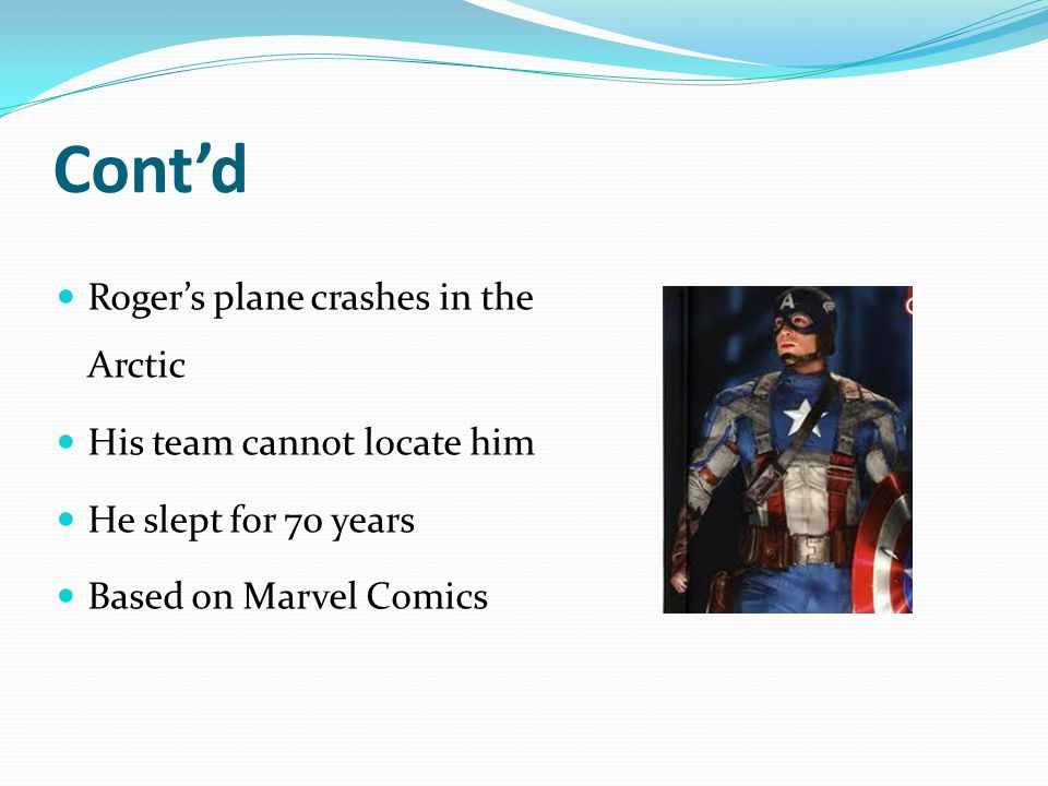 Cont'd Roger's plane crashes in the Arctic His team cannot locate him He slept for 70 years Based on Marvel Comics