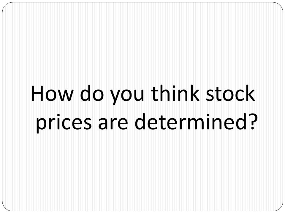 How do you think stock prices are determined?