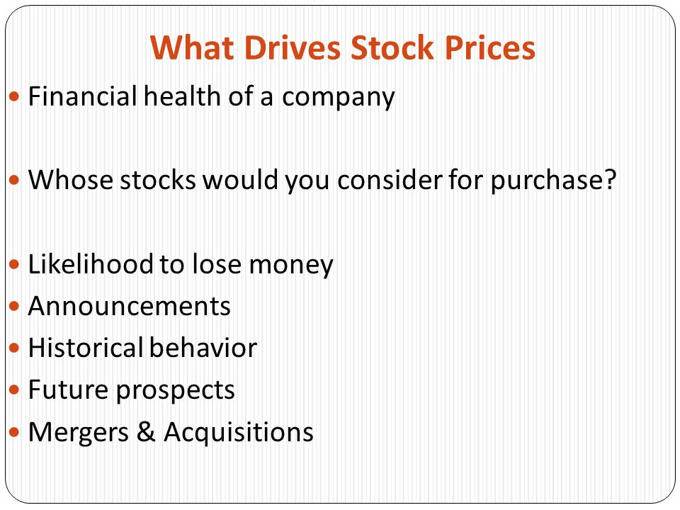 What Drives Stock Prices Financial health of a company Whose stocks would you consider for purchase.