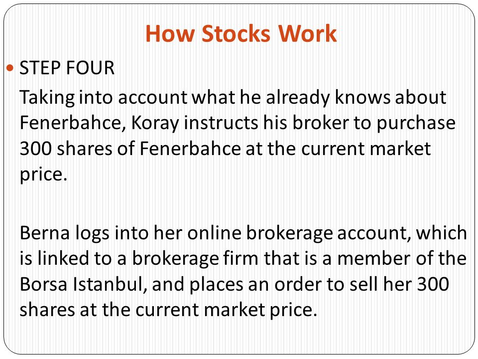 How Stocks Work STEP FIVE Both orders are sent electronically to the Borsa Istanbul Trading Floor.