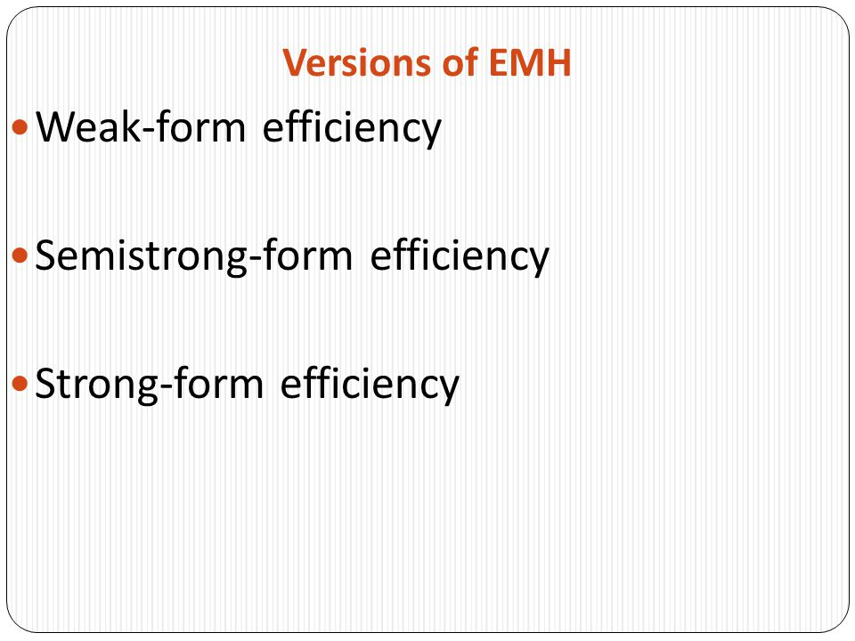 Versions of EMH Weak-form efficiency Semistrong-form efficiency Strong-form efficiency
