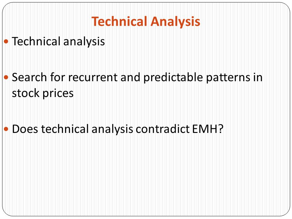 Technical Analysis Technical analysis Search for recurrent and predictable patterns in stock prices Does technical analysis contradict EMH