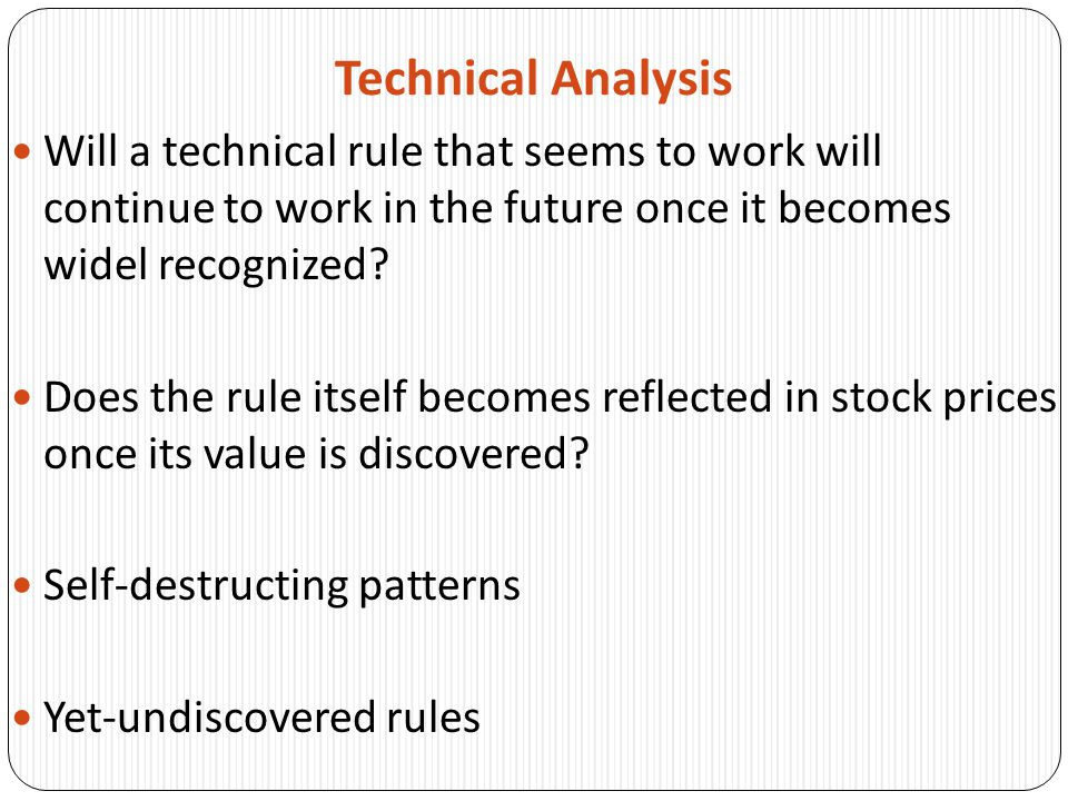 Technical Analysis Will a technical rule that seems to work will continue to work in the future once it becomes widel recognized.