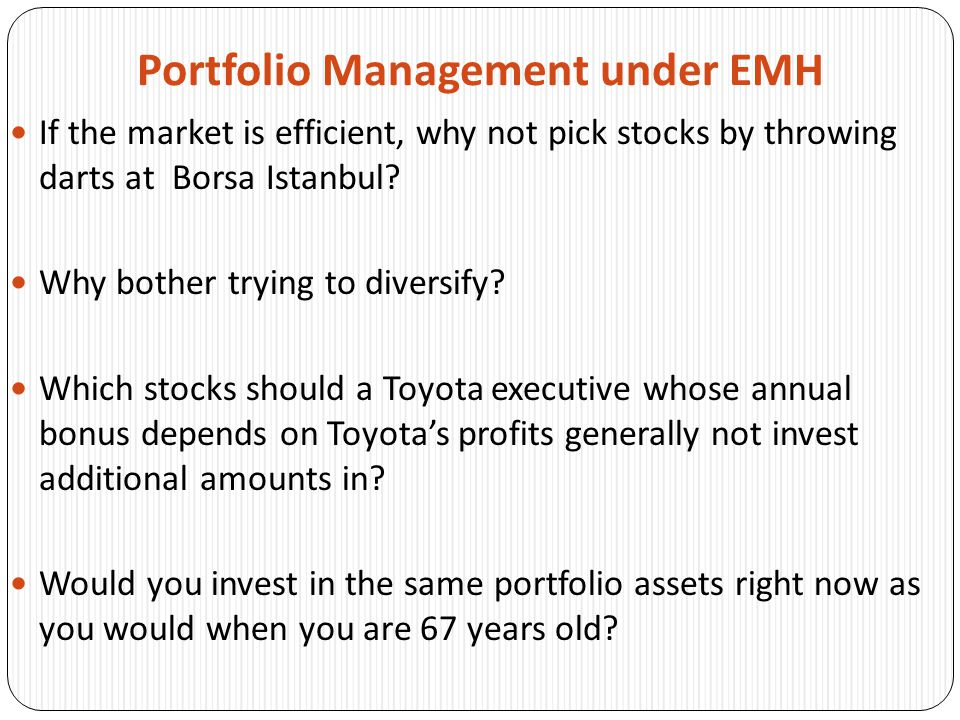 Portfolio Management under EMH If the market is efficient, why not pick stocks by throwing darts at Borsa Istanbul.