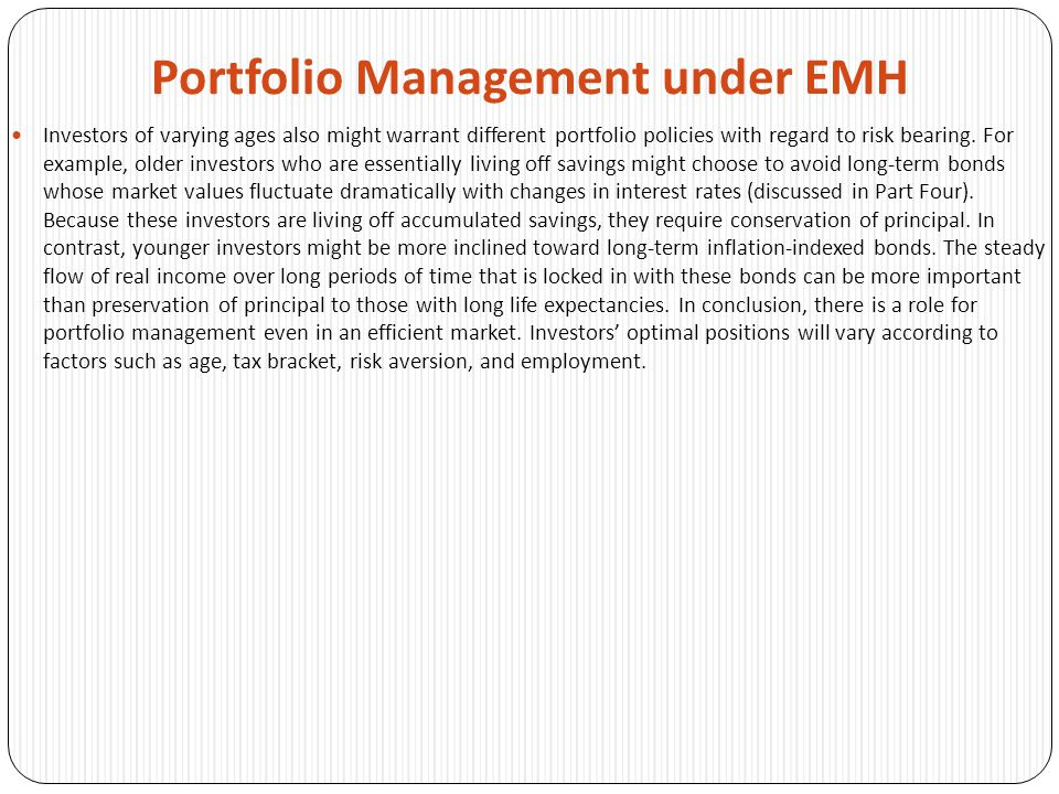 Portfolio Management under EMH Investors of varying ages also might warrant different portfolio policies with regard to risk bearing.