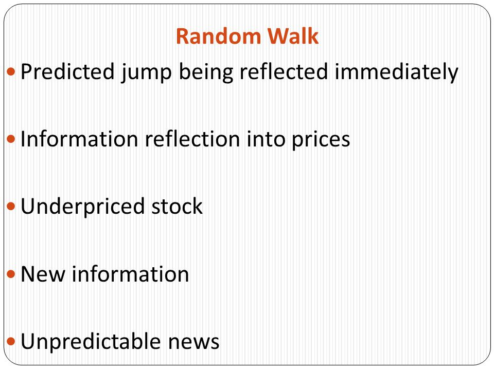 Random Walk Predicted jump being reflected immediately Information reflection into prices Underpriced stock New information Unpredictable news