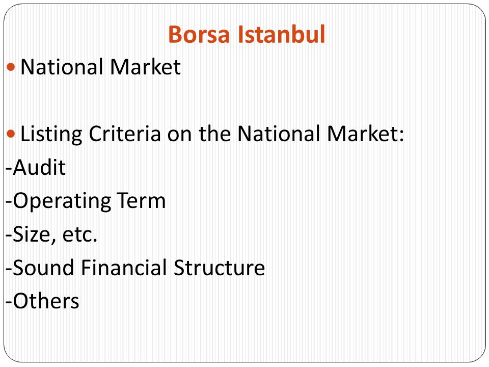 Borsa Istanbul National Market Listing Criteria on the National Market: -Audit -Operating Term -Size, etc. -Sound Financial Structure -Others