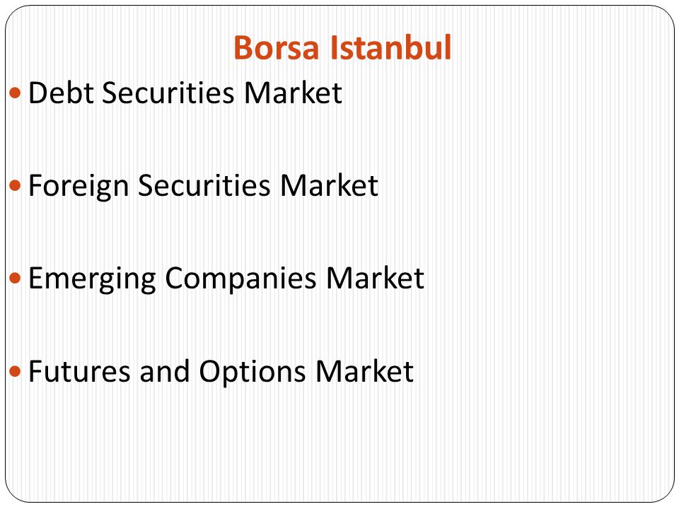Borsa Istanbul Debt Securities Market Foreign Securities Market Emerging Companies Market Futures and Options Market