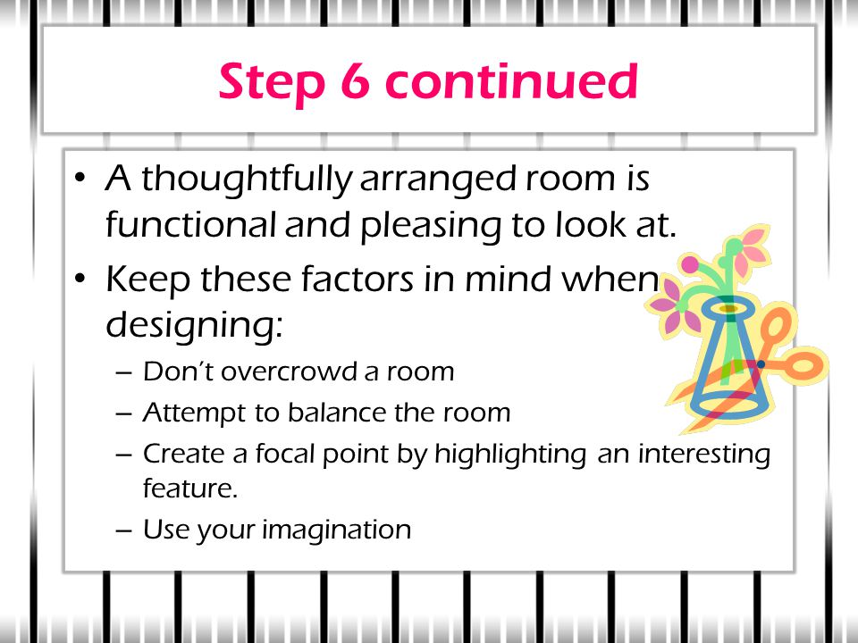 Step 6 continued A thoughtfully arranged room is functional and pleasing to look at.
