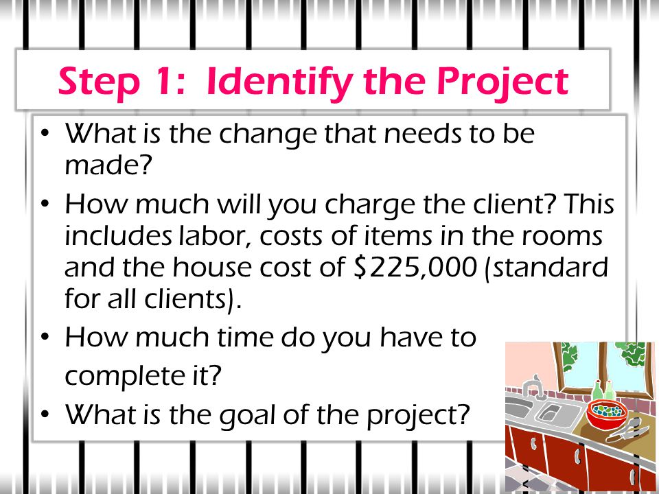 Step 1: Identify the Project What is the change that needs to be made.