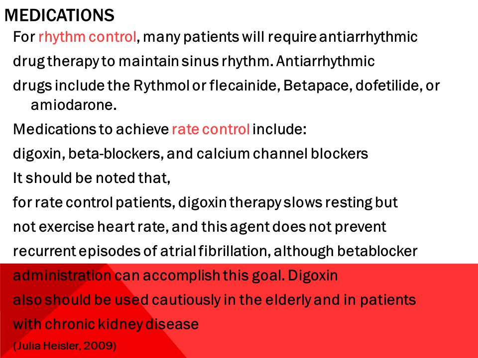 MEDICATIONS For rhythm control, many patients will require antiarrhythmic drug therapy to maintain sinus rhythm. Antiarrhythmic drugs include the Ryth