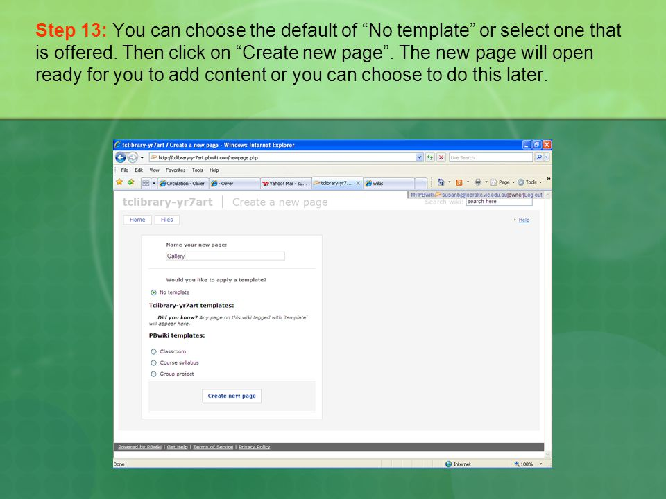 "Step 13: You can choose the default of ""No template"" or select one that is offered. Then click on ""Create new page"". The new page will open ready for"