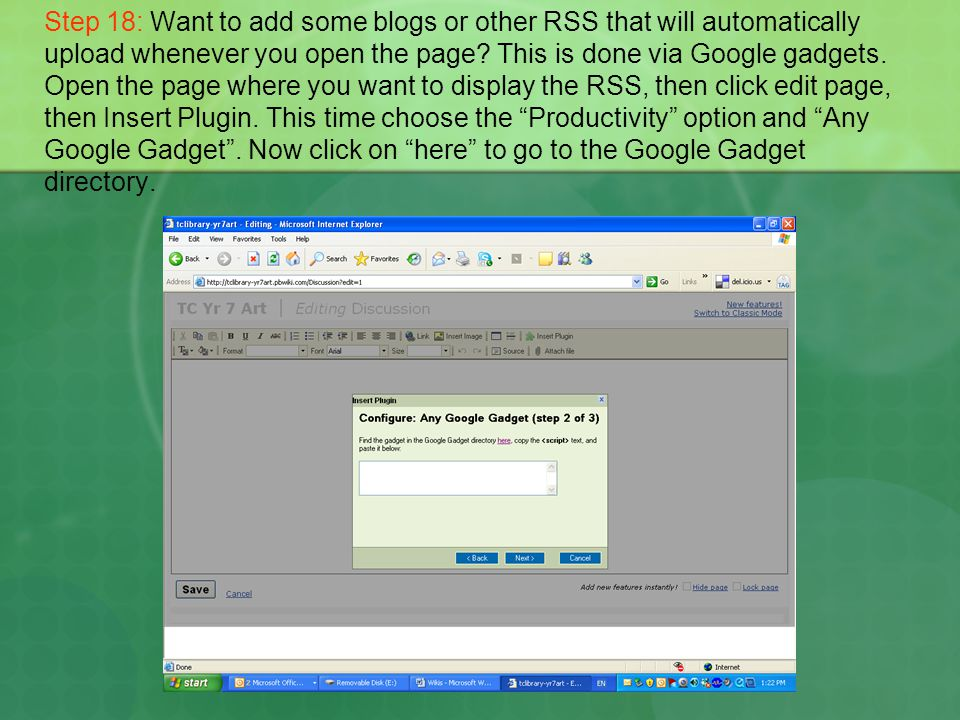 Step 18: Want to add some blogs or other RSS that will automatically upload whenever you open the page? This is done via Google gadgets. Open the page