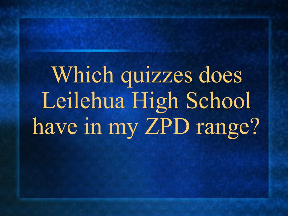 Which quizzes does Leilehua High School have in my ZPD range