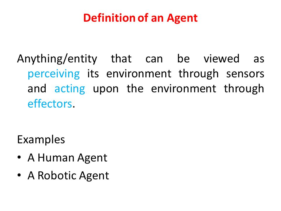 Basic Agents Types 1.Table-driven agents use a percept sequence/action table in memory to find the next action.