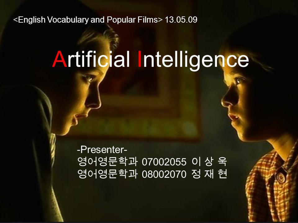 Artificial Intelligence 13.05.09 -Presenter- 영어영문학과 07002055 이 상 욱 영어영문학과 08002070 정 재 현