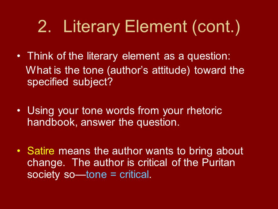 2.Literary Element (cont.) Think of the literary element as a question: What is the tone (author's attitude) toward the specified subject? Using your