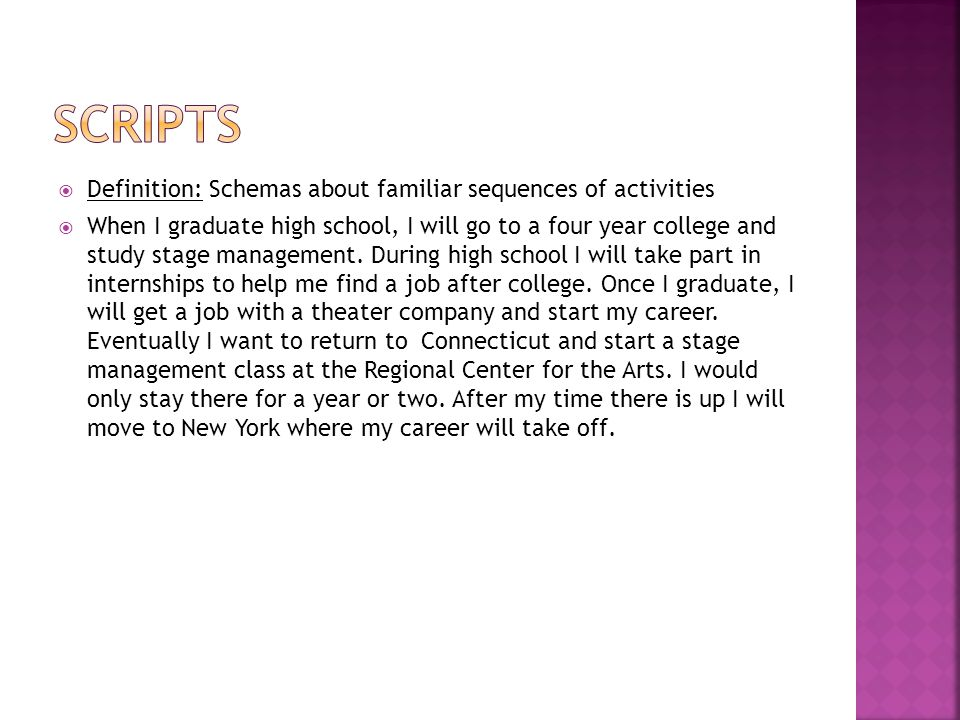  Definition: Schemas about familiar sequences of activities  When I graduate high school, I will go to a four year college and study stage managemen