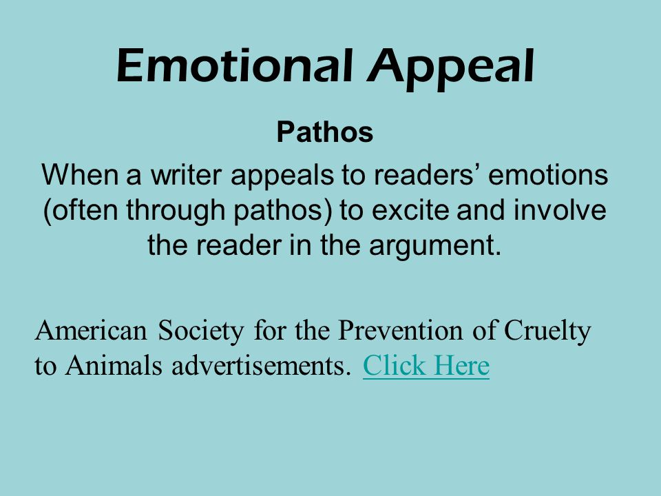 Emotional Appeal Pathos When a writer appeals to readers' emotions (often through pathos) to excite and involve the reader in the argument.