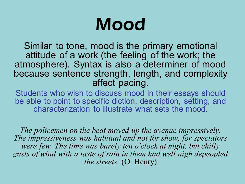 Mood Similar to tone, mood is the primary emotional attitude of a work (the feeling of the work; the atmosphere).