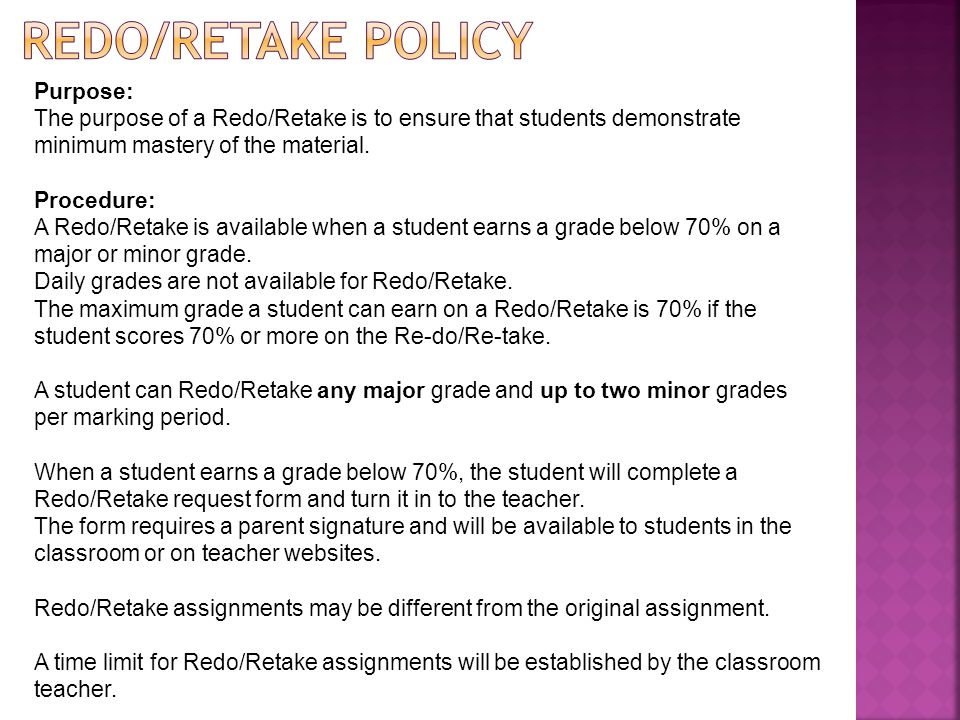 Purpose: The purpose of a Redo/Retake is to ensure that students demonstrate minimum mastery of the material.