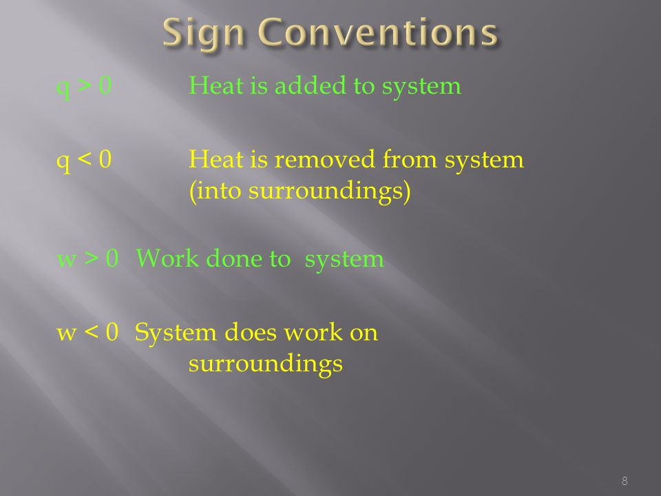  Sign conventions  H > 0 Heat is gained from surroundings +  H in endothermic reaction  H < 0 Heat is released to surroundings -  H in exothermic reaction 19