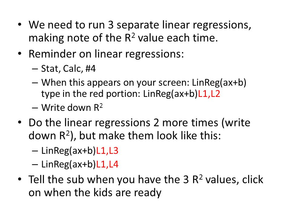 We need to run 3 separate linear regressions, making note of the R 2 value each time. Reminder on linear regressions: – Stat, Calc, #4 – When this app
