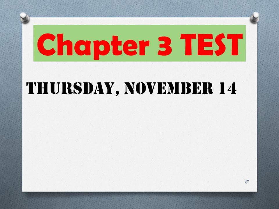 Chapter 3 TEST Thursday, November 14 15
