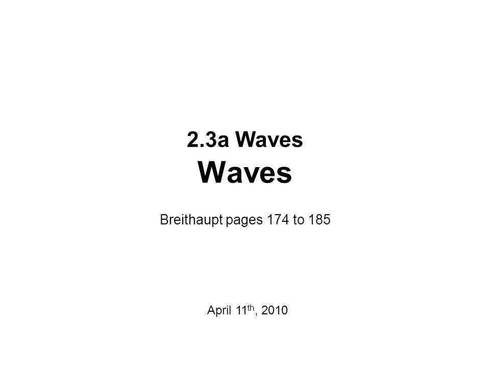 2.3a Waves Waves Breithaupt pages 174 to 185 April 11 th, 2010