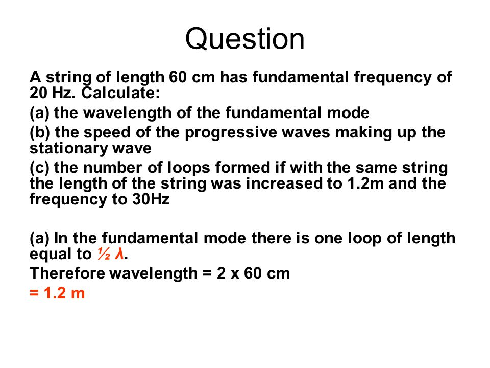 Question A string of length 60 cm has fundamental frequency of 20 Hz.