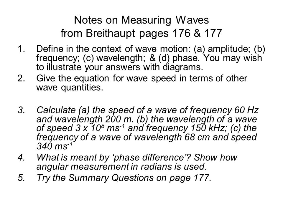 Notes on Measuring Waves from Breithaupt pages 176 & 177 1.Define in the context of wave motion: (a) amplitude; (b) frequency; (c) wavelength; & (d) phase.