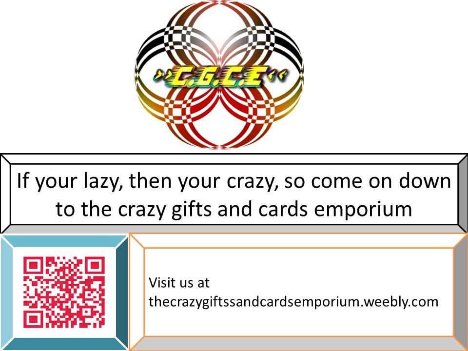 If your lazy, then your crazy, so come on down to the crazy gifts and cards emporium Visit us at thecrazygiftssandcardsemporium.weebly.com