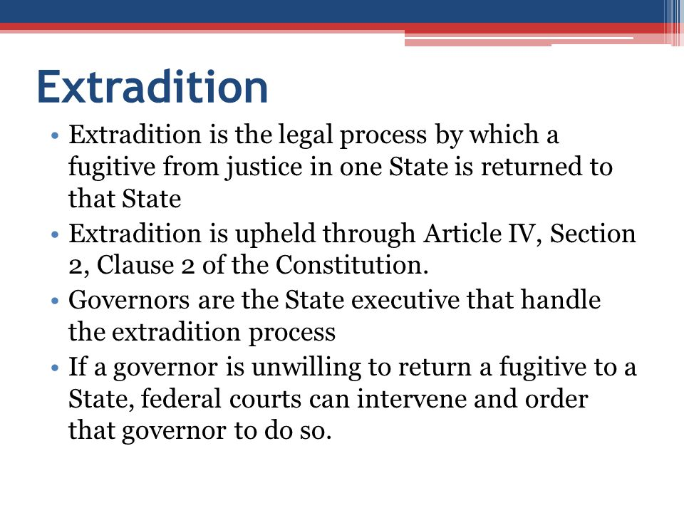 Extradition Extradition is the legal process by which a fugitive from justice in one State is returned to that State Extradition is upheld through Art