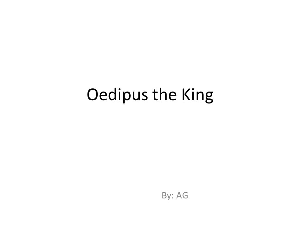Oedipus the King By: AG