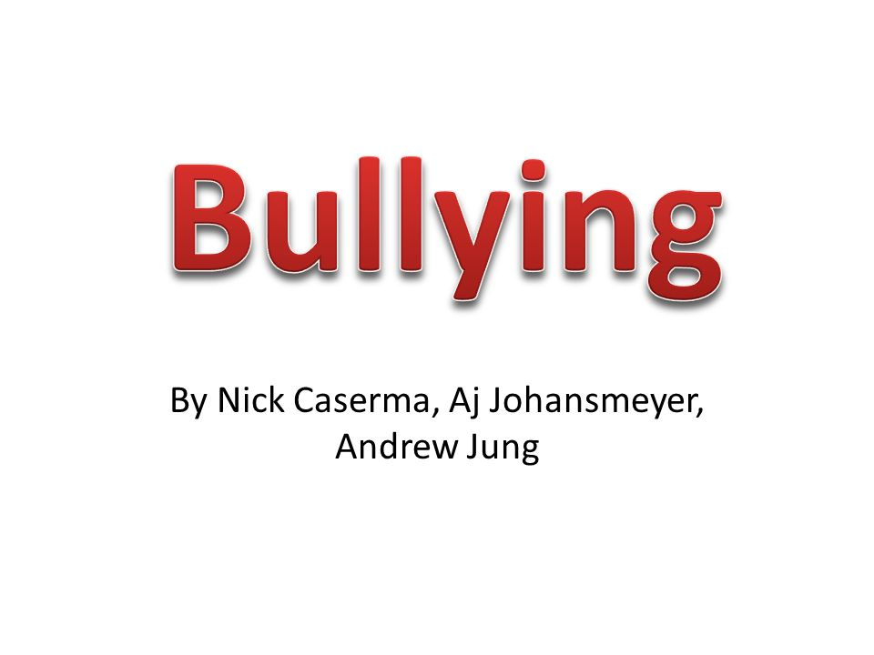 Bullying Bullying is any type of harassment to a person in any way.