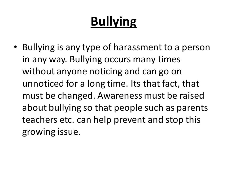Types of Bullying There are many different types of bullying some of those are: Cyber Bullying Physical Bullying Verbal Bullying Social Bullying