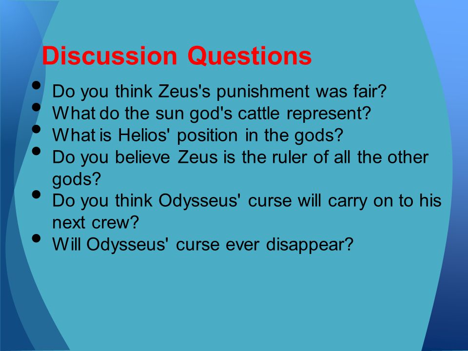 Do you think Zeus's punishment was fair? What do the sun god's cattle represent? What is Helios' position in the gods? Do you believe Zeus is the rule