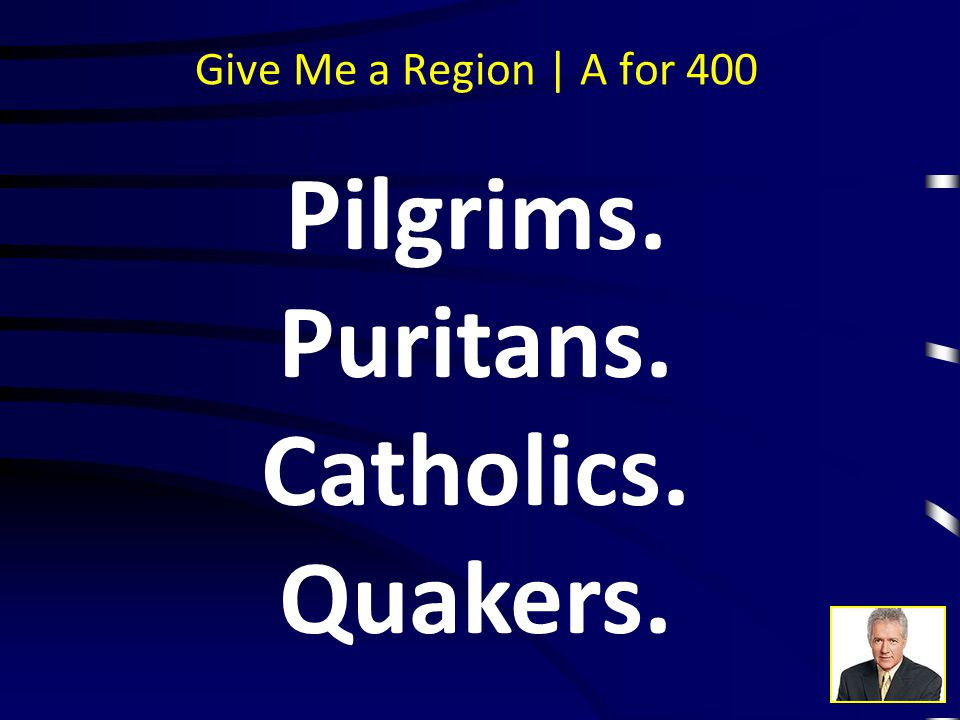 Give Me a Region | Q for 400 Christian religious groups came to the English colonies to freely practice their faith.
