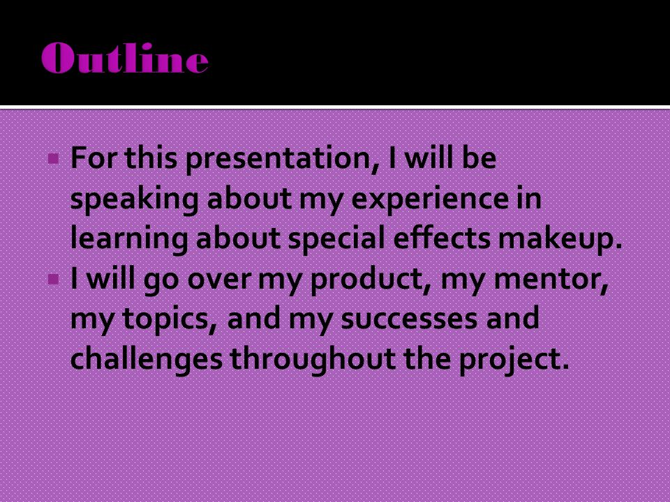  For this presentation, I will be speaking about my experience in learning about special effects makeup.