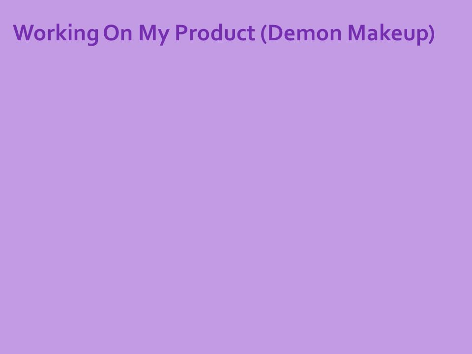 Working On My Product (Demon Makeup)