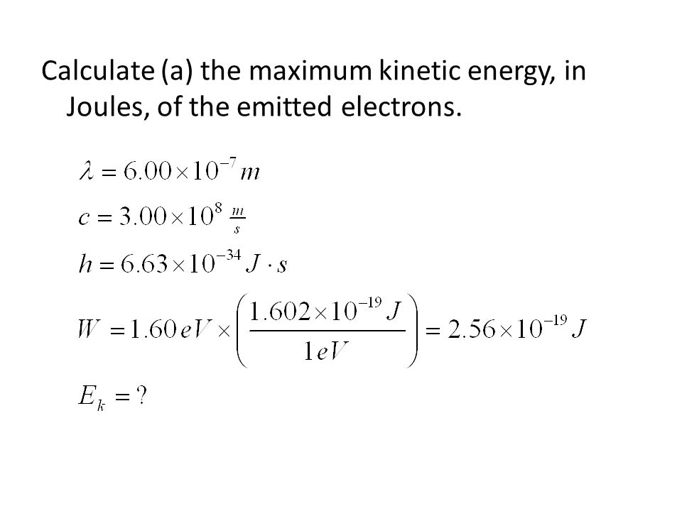 Calculate (a) the maximum kinetic energy, in Joules, of the emitted electrons.