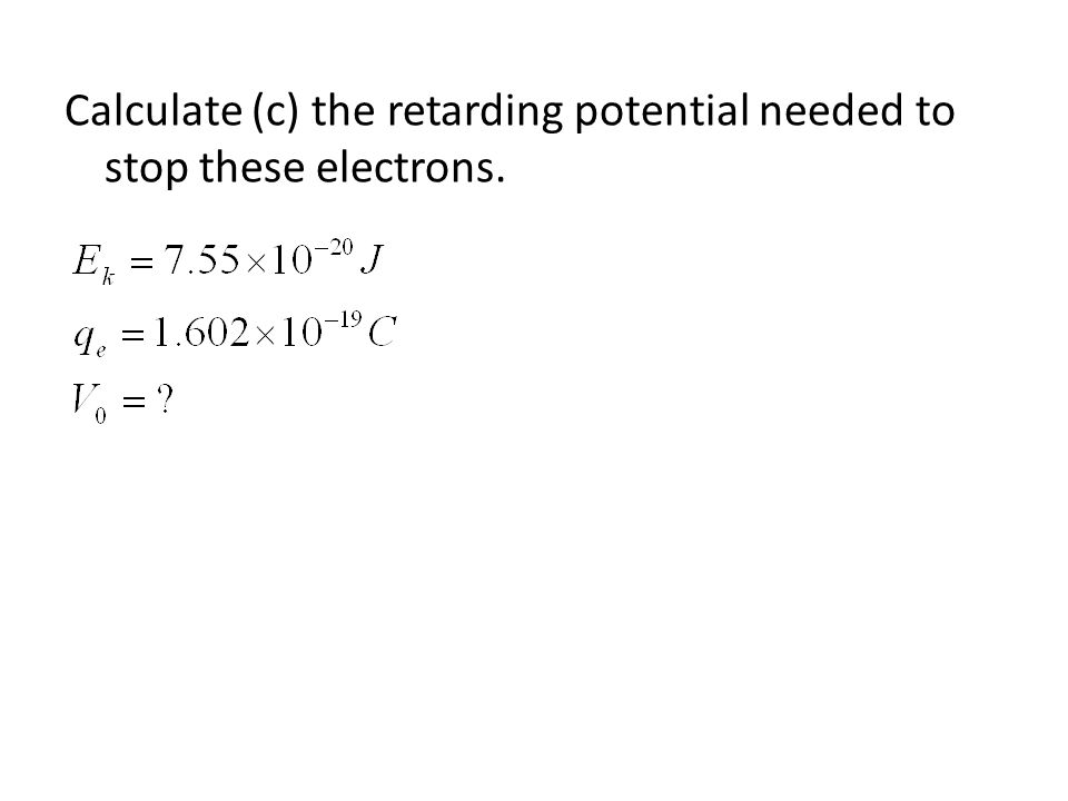 Calculate (c) the retarding potential needed to stop these electrons.
