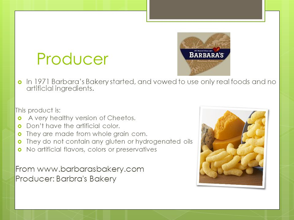 Producer  In 1971 Barbara's Bakery started, and vowed to use only real foods and no artificial ingredients. This product is:  A very healthy version