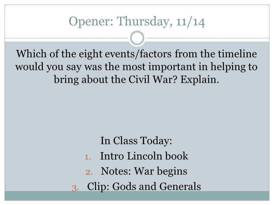 Opener: Thursday, 11/14 Which of the eight events/factors from the timeline would you say was the most important in helping to bring about the Civil War.