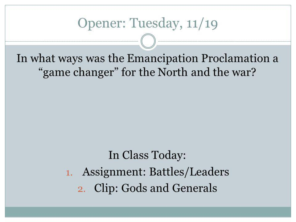 Opener: Tuesday, 11/19 In what ways was the Emancipation Proclamation a game changer for the North and the war.
