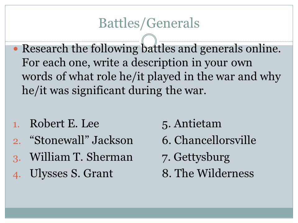 Battles/Generals Research the following battles and generals online. For each one, write a description in your own words of what role he/it played in